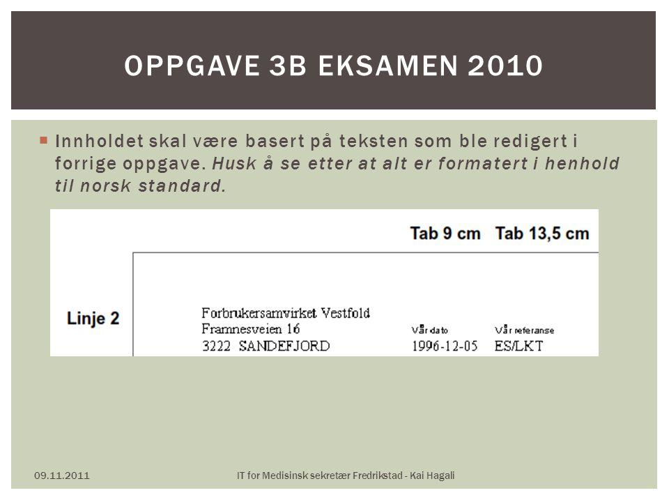  Innholdet skal være basert på teksten som ble redigert i forrige oppgave. Husk å se etter at alt er formatert i henhold til norsk standard. 09.11.20