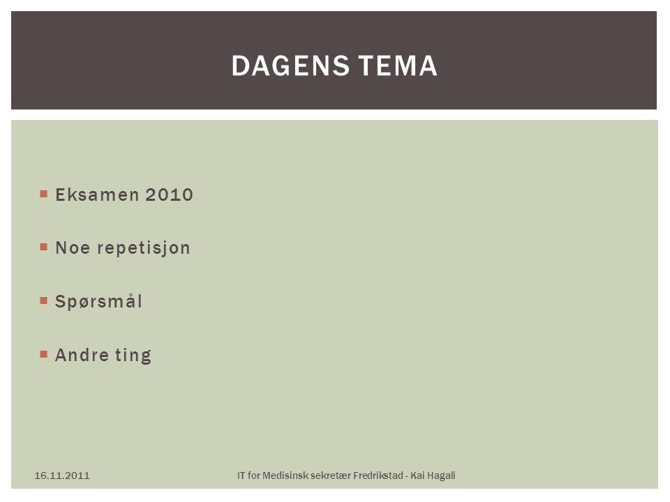  Eksamen 2010  Noe repetisjon  Spørsmål  Andre ting 16.11.2011IT for Medisinsk sekretær Fredrikstad - Kai Hagali DAGENS TEMA