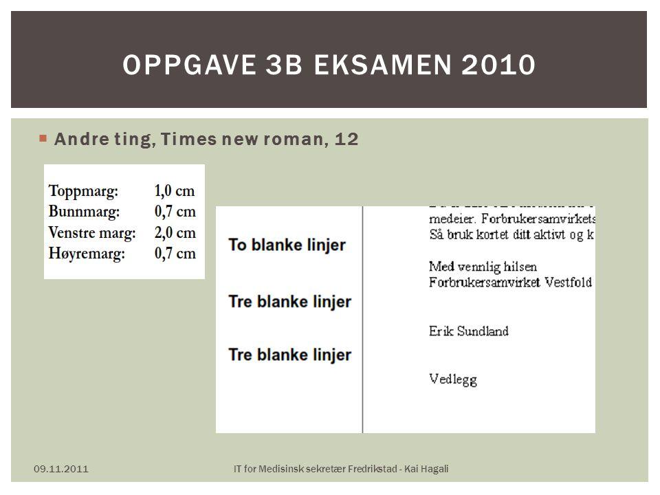  Andre ting, Times new roman, 12 09.11.2011IT for Medisinsk sekretær Fredrikstad - Kai Hagali OPPGAVE 3B EKSAMEN 2010