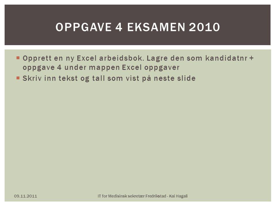  Opprett en ny Excel arbeidsbok. Lagre den som kandidatnr + oppgave 4 under mappen Excel oppgaver  Skriv inn tekst og tall som vist på neste slide 0