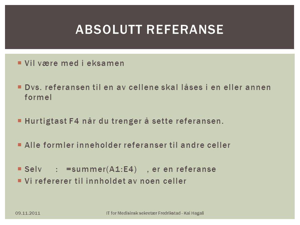  Vil være med i eksamen  Dvs. referansen til en av cellene skal låses i en eller annen formel  Hurtigtast F4 når du trenger å sette referansen.  A