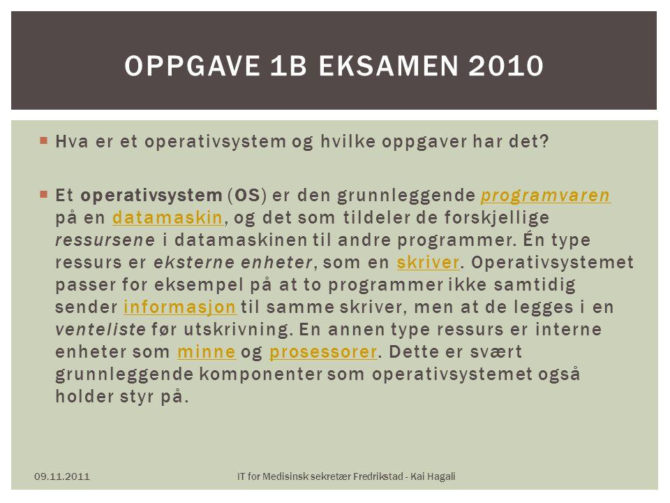  Hva er et operativsystem og hvilke oppgaver har det?  Et operativsystem (OS) er den grunnleggende programvaren på en datamaskin, og det som tildele