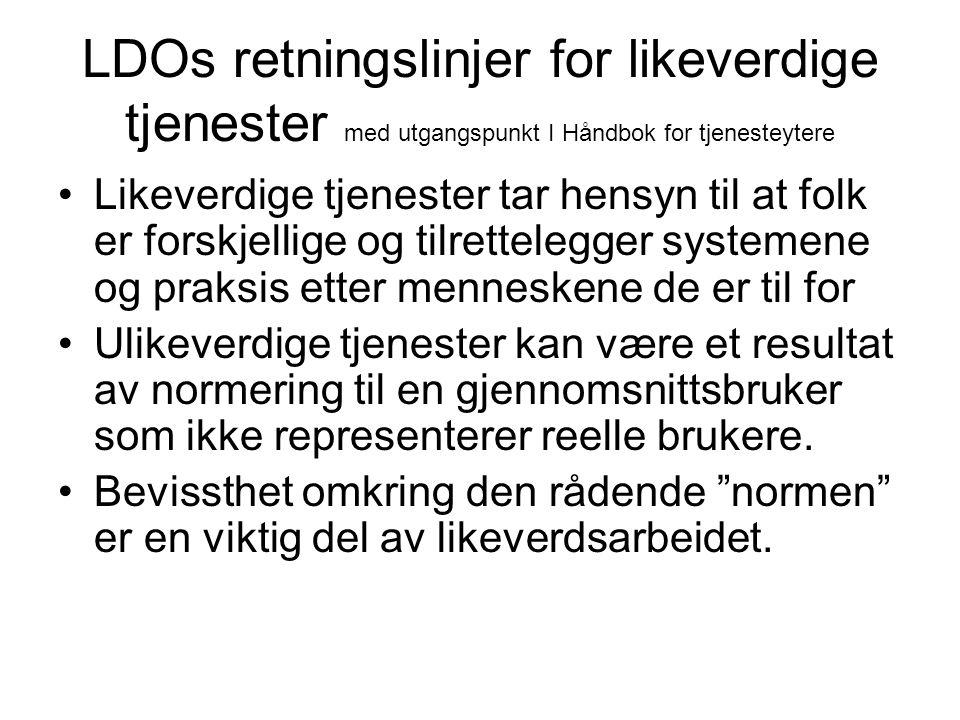 LDOs retningslinjer for likeverdige tjenester med utgangspunkt I Håndbok for tjenesteytere •Likeverdige tjenester tar hensyn til at folk er forskjelli