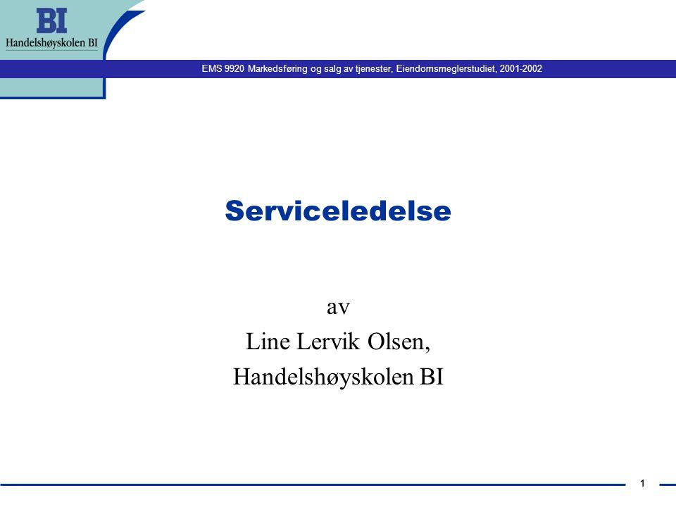 EMS 9920 Markedsføring og salg av tjenester, Eiendomsmeglerstudiet, 2001-2002 1 Serviceledelse av Line Lervik Olsen, Handelshøyskolen BI