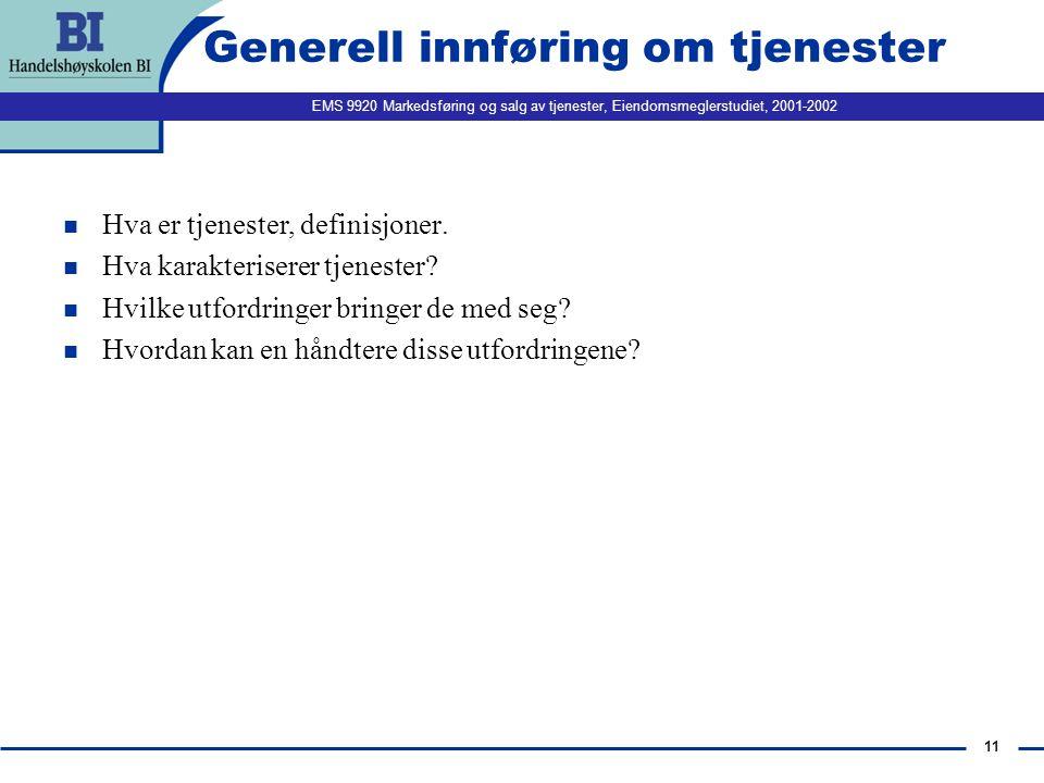 EMS 9920 Markedsføring og salg av tjenester, Eiendomsmeglerstudiet, 2001-2002 11 Generell innføring om tjenester n Hva er tjenester, definisjoner. n H