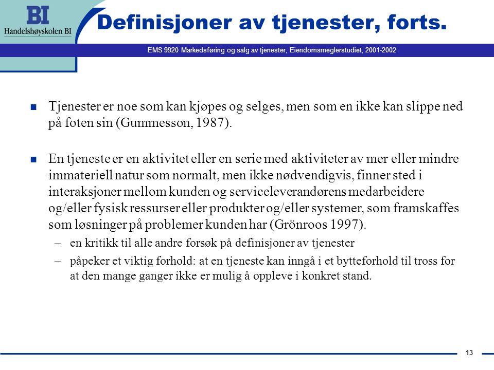 EMS 9920 Markedsføring og salg av tjenester, Eiendomsmeglerstudiet, 2001-2002 13 Definisjoner av tjenester, forts. n Tjenester er noe som kan kjøpes o