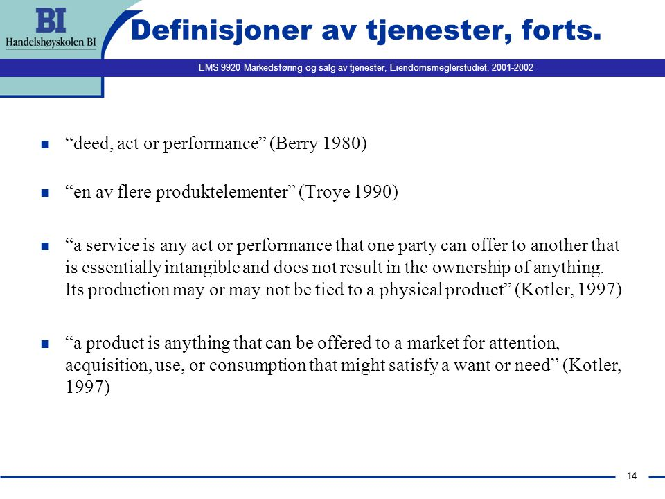 EMS 9920 Markedsføring og salg av tjenester, Eiendomsmeglerstudiet, 2001-2002 14 Definisjoner av tjenester, forts.