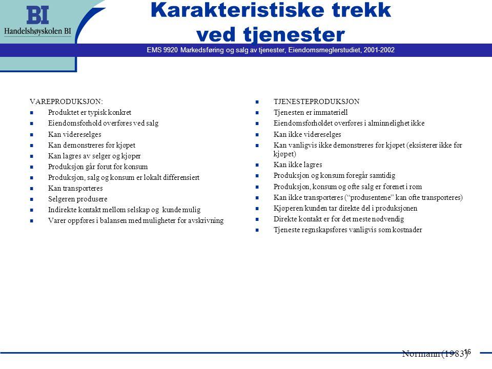 EMS 9920 Markedsføring og salg av tjenester, Eiendomsmeglerstudiet, 2001-2002 16 Karakteristiske trekk ved tjenester VAREPRODUKSJON: n Produktet er ty