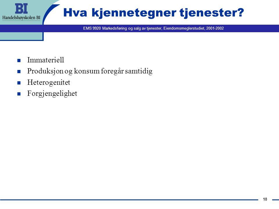 EMS 9920 Markedsføring og salg av tjenester, Eiendomsmeglerstudiet, 2001-2002 18 Hva kjennetegner tjenester? n Immateriell n Produksjon og konsum fore