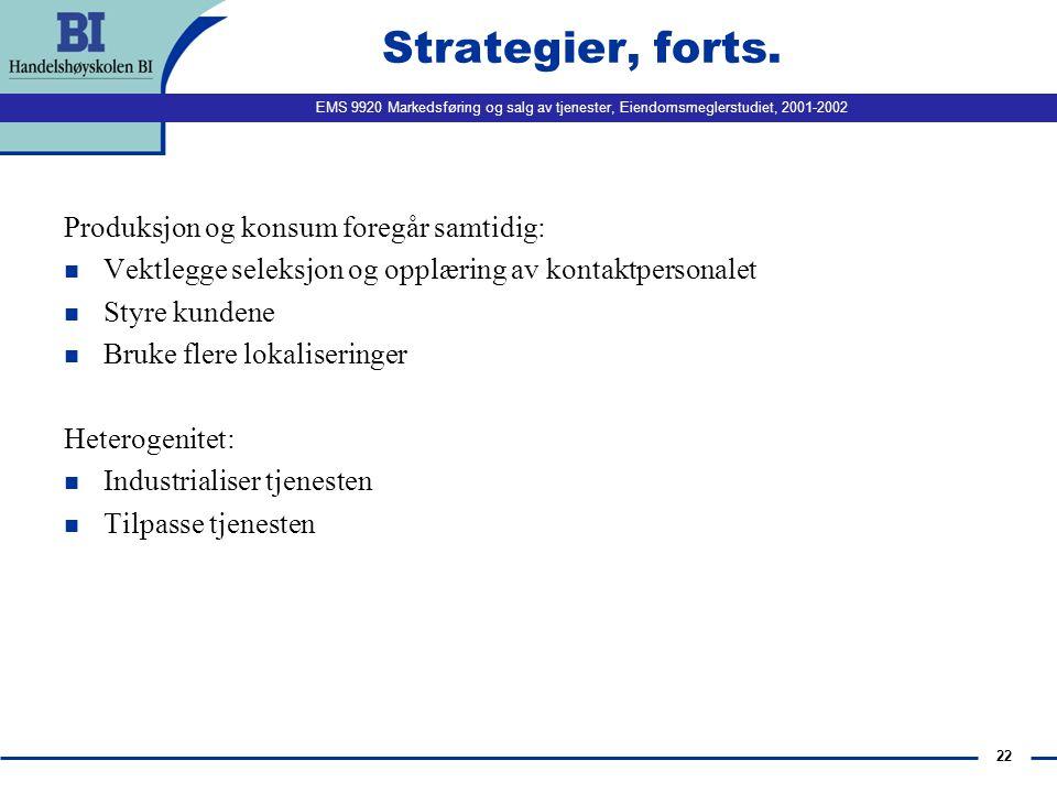 EMS 9920 Markedsføring og salg av tjenester, Eiendomsmeglerstudiet, 2001-2002 22 Strategier, forts. Produksjon og konsum foregår samtidig: n Vektlegge