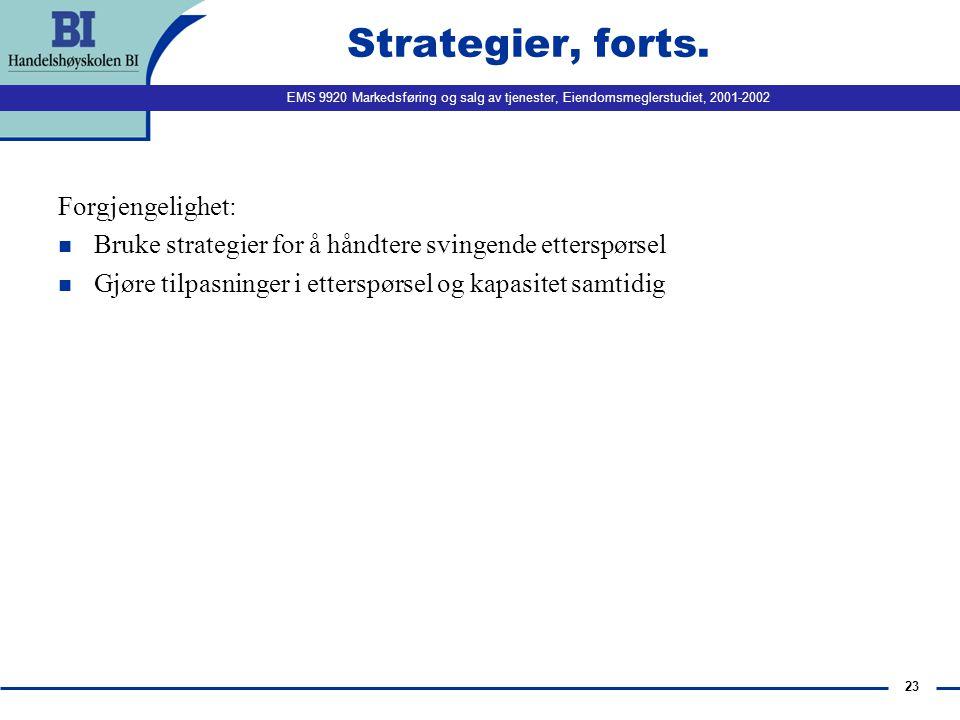 EMS 9920 Markedsføring og salg av tjenester, Eiendomsmeglerstudiet, 2001-2002 23 Strategier, forts. Forgjengelighet: n Bruke strategier for å håndtere