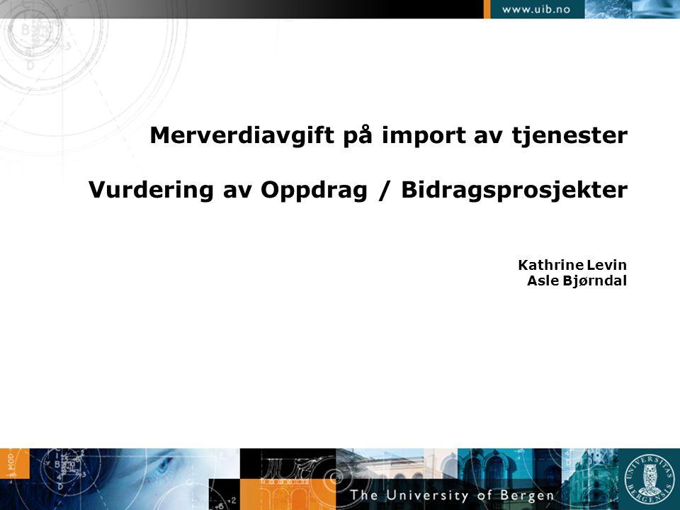 Agenda •Bakgrunn •Merverdiavgift på import av tjenester •Regelverket •Prosess for kvalitetssjekk av 2007/2008 •Fremtidige prosedyrer •Vurdering av oppdrag/bidragsprosjekter •Regelverket •Prosess for kvalitetssjekk av 2008 •Hvordan sikre korrekt kategorisering i fremtiden