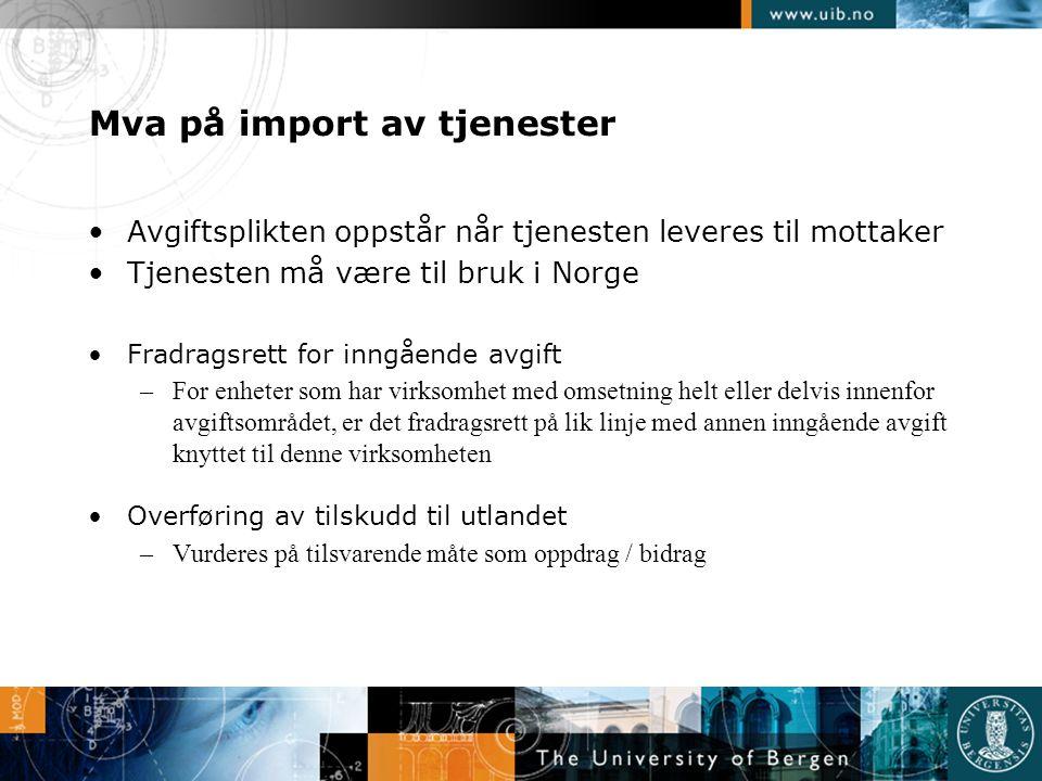 Mva på import av tjenester •Avgiftsplikten oppstår når tjenesten leveres til mottaker •Tjenesten må være til bruk i Norge •Fradragsrett for inngående