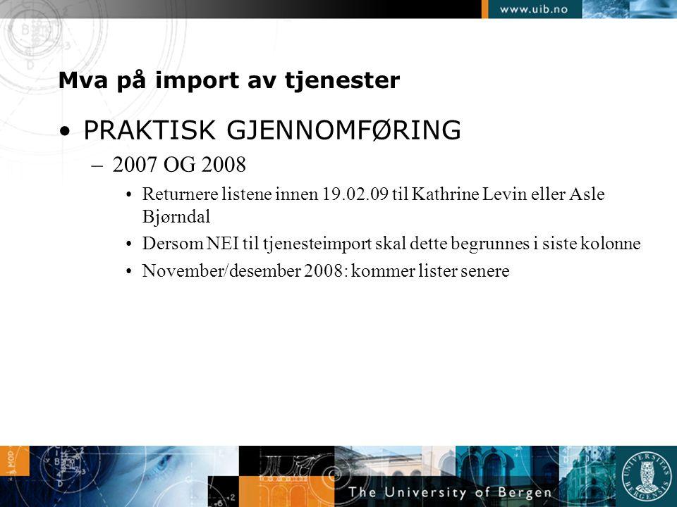 Mva på import av tjenester •PRAKTISK GJENNOMFØRING –2007 OG 2008 •Returnere listene innen 19.02.09 til Kathrine Levin eller Asle Bjørndal •Dersom NEI