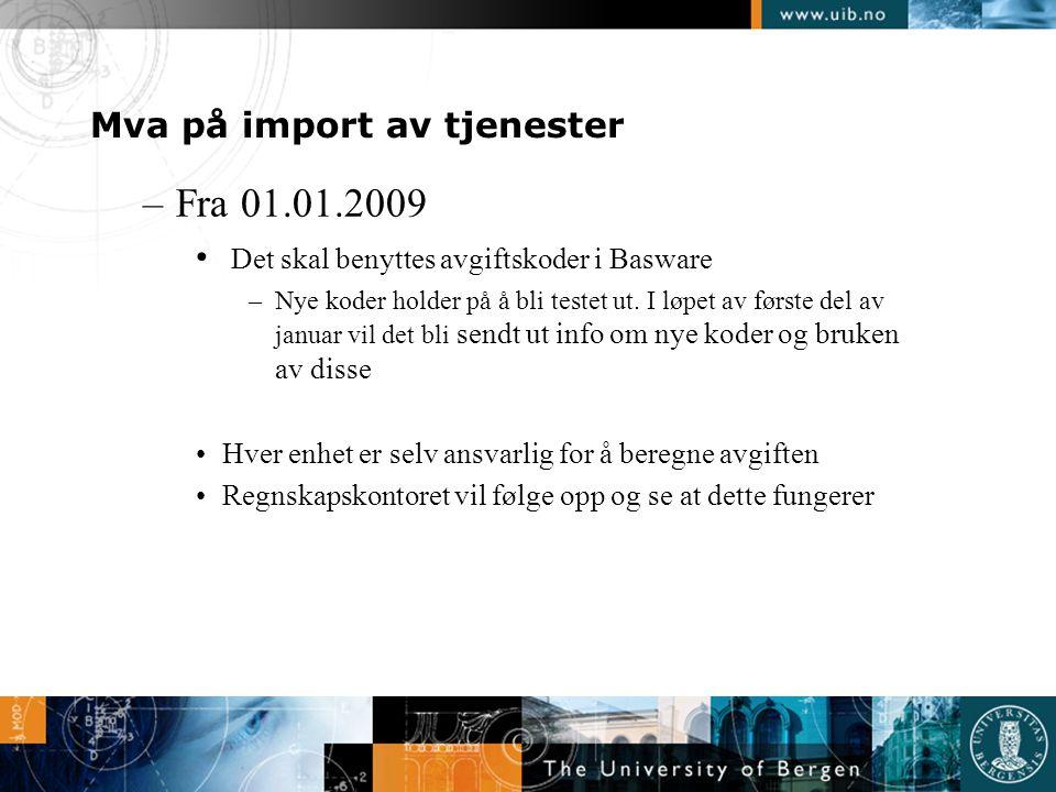 Mva på import av tjenester –Fra 01.01.2009 • Det skal benyttes avgiftskoder i Basware –Nye koder holder på å bli testet ut. I løpet av første del av j