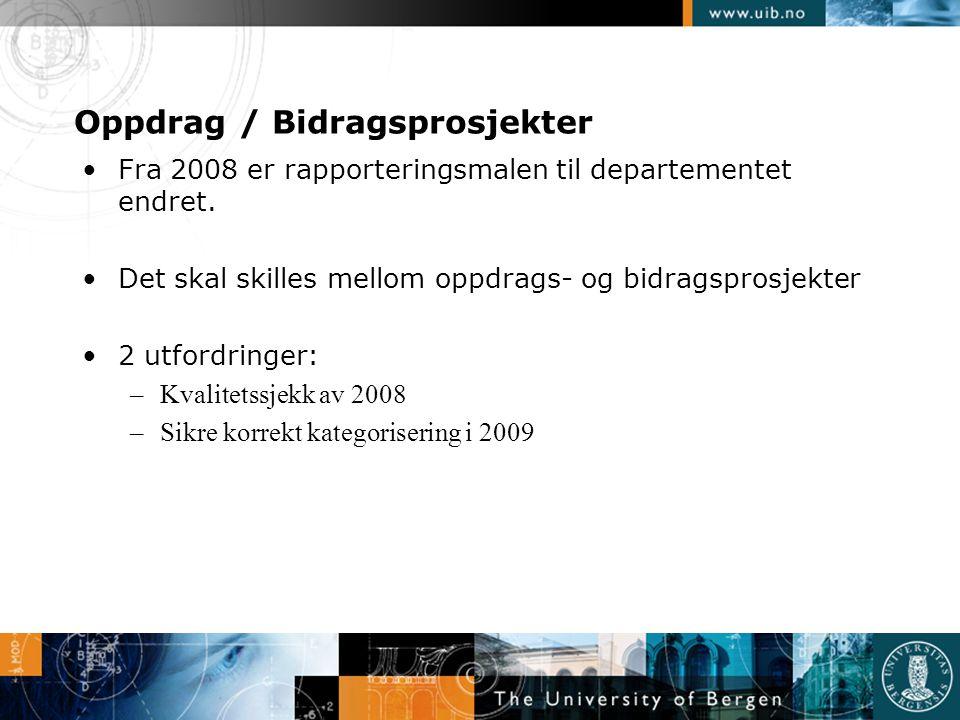 Oppdrag / Bidragsprosjekter •Fra 2008 er rapporteringsmalen til departementet endret. •Det skal skilles mellom oppdrags- og bidragsprosjekter •2 utfor