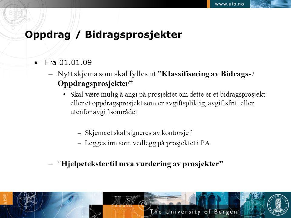 """Oppdrag / Bidragsprosjekter •Fra 01.01.09 –Nytt skjema som skal fylles ut """"Klassifisering av Bidrags- / Oppdragsprosjekter"""" •Skal være mulig å angi på"""