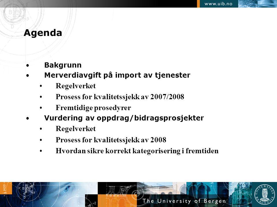 Agenda •Bakgrunn •Merverdiavgift på import av tjenester •Regelverket •Prosess for kvalitetssjekk av 2007/2008 •Fremtidige prosedyrer •Vurdering av opp