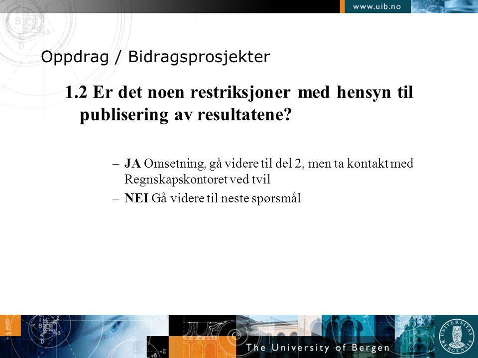 Oppdrag / Bidragsprosjekter 1.2 Er det noen restriksjoner med hensyn til publisering av resultatene? –JA Omsetning, gå videre til del 2, men ta kontak