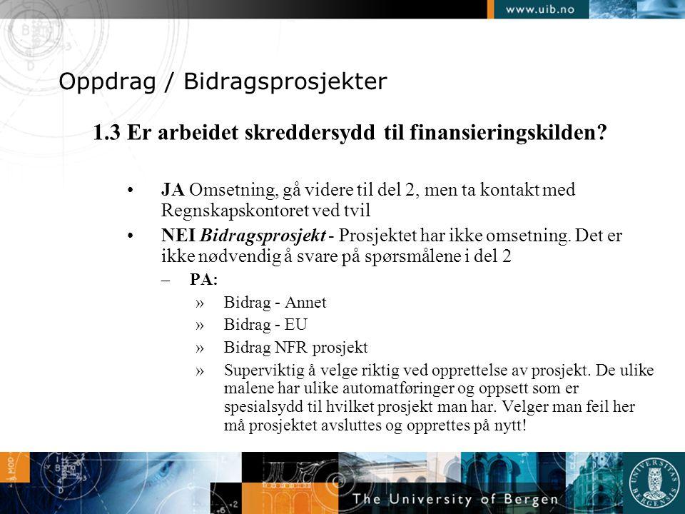Oppdrag / Bidragsprosjekter 1.3 Er arbeidet skreddersydd til finansieringskilden? •JA Omsetning, gå videre til del 2, men ta kontakt med Regnskapskont