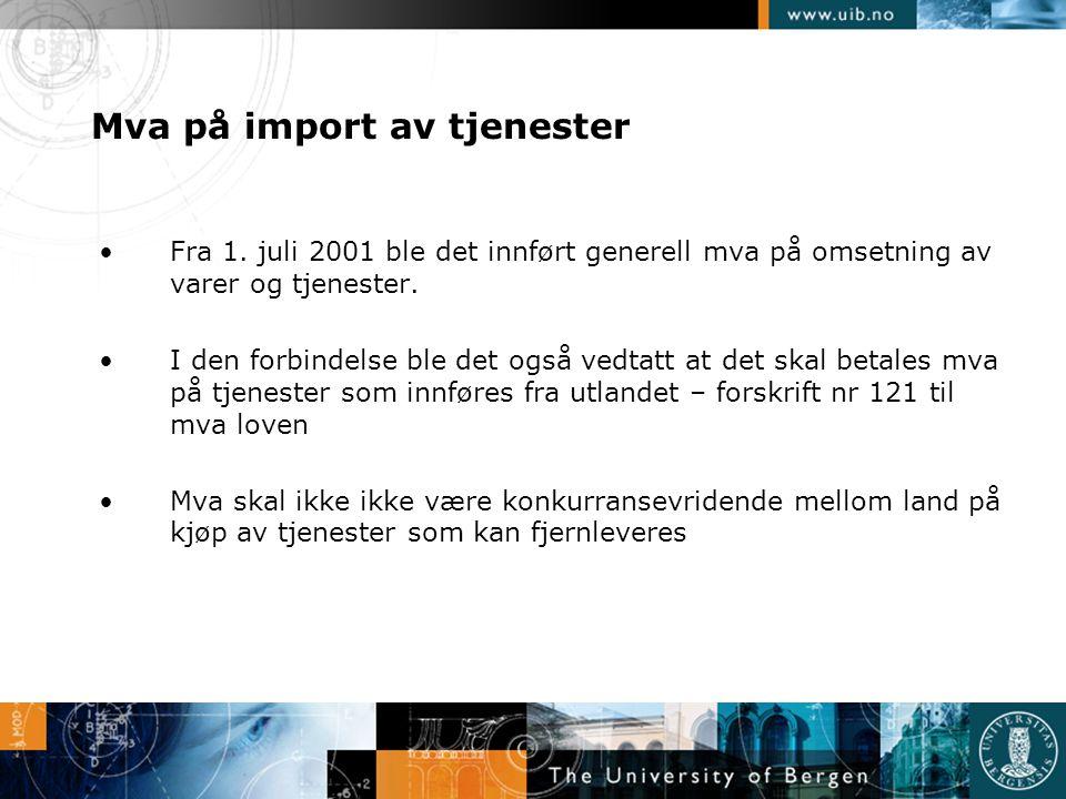 Mva på import av tjenester •Mva loven § 2: Med tjeneste forstås alt som kan omsettes og som ikke anses som vare.