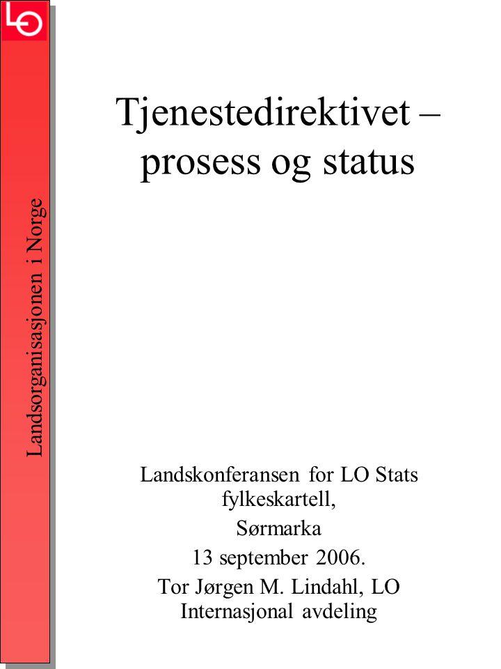 Landsorganisasjonen i Norge Tjenestedirektivet – prosess og status Landskonferansen for LO Stats fylkeskartell, Sørmarka 13 september 2006.