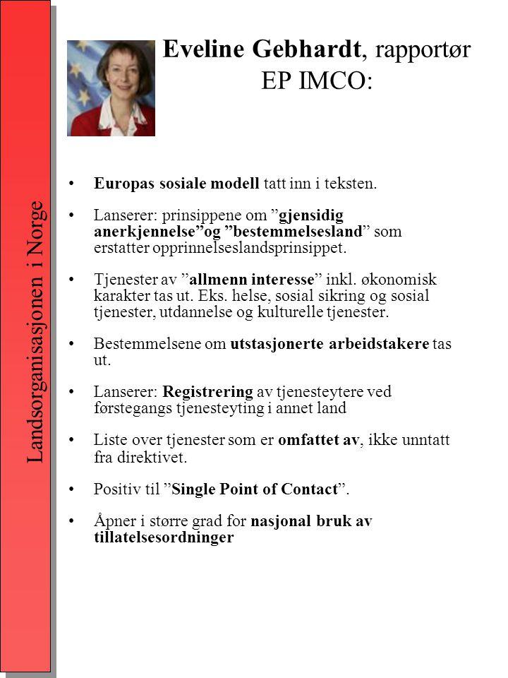 Landsorganisasjonen i Norge Eveline Gebhardt, rapportør EP IMCO: •Europas sosiale modell tatt inn i teksten.