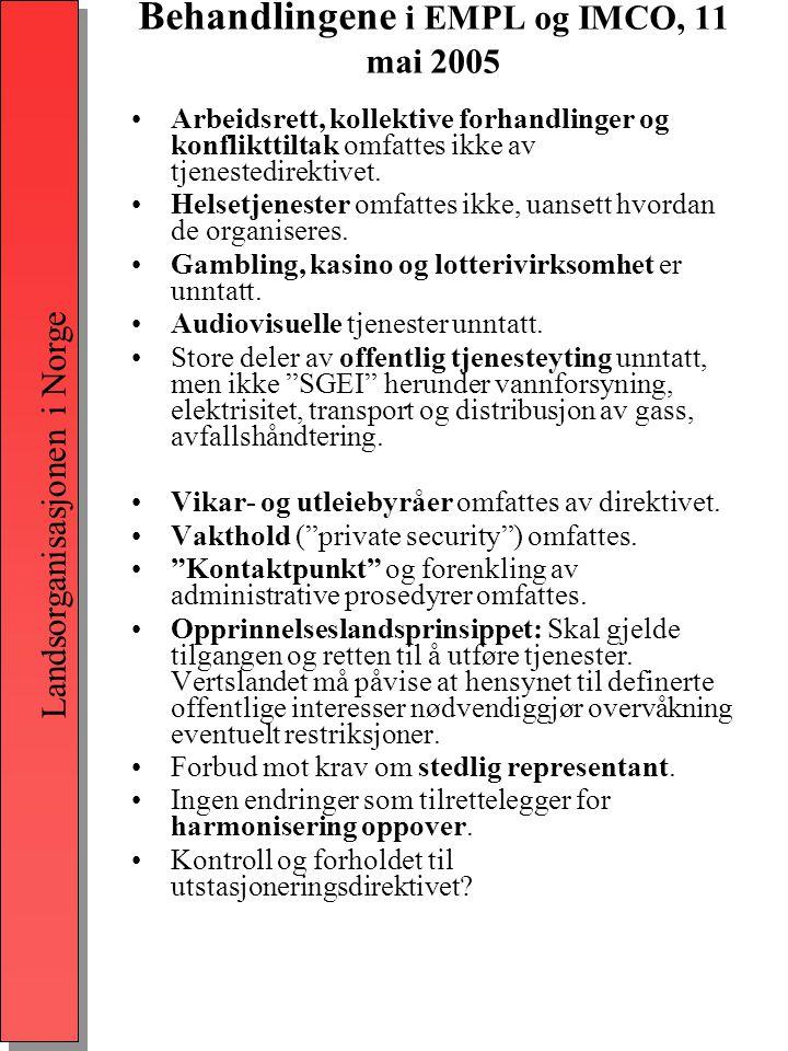Landsorganisasjonen i Norge Behandlingene i EMPL og IMCO, 11 mai 2005 •Arbeidsrett, kollektive forhandlinger og konflikttiltak omfattes ikke av tjenestedirektivet.