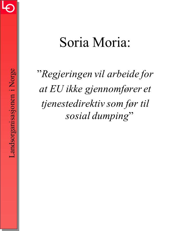 Landsorganisasjonen i Norge Soria Moria: Regjeringen vil arbeide for at EU ikke gjennomfører et tjenestedirektiv som før til sosial dumping