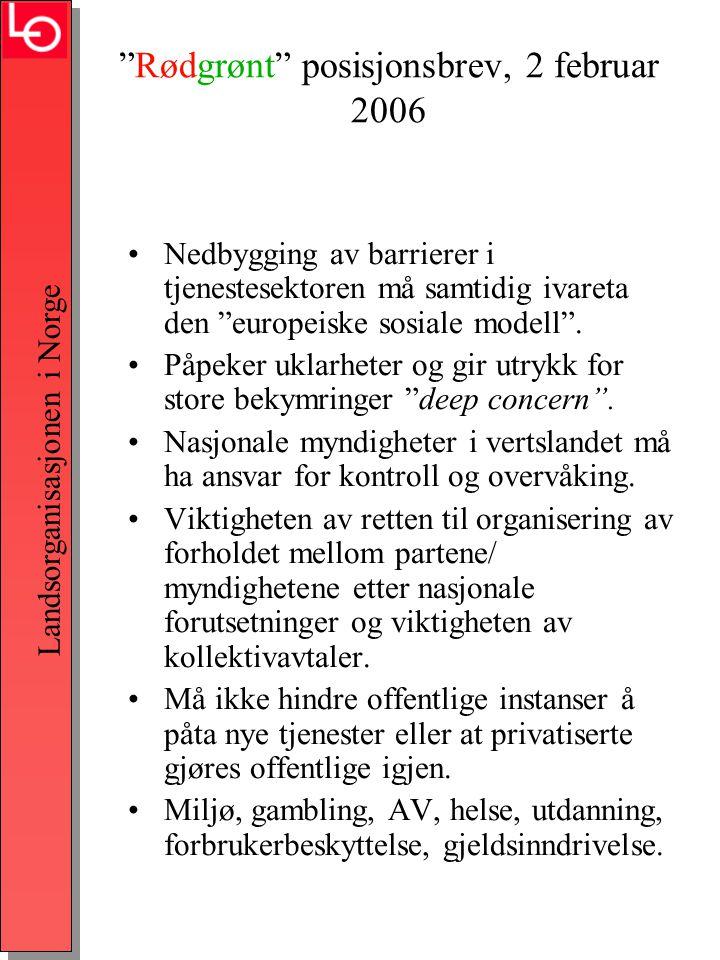 Landsorganisasjonen i Norge Rødgrønt posisjonsbrev, 2 februar 2006 •Nedbygging av barrierer i tjenestesektoren må samtidig ivareta den europeiske sosiale modell .