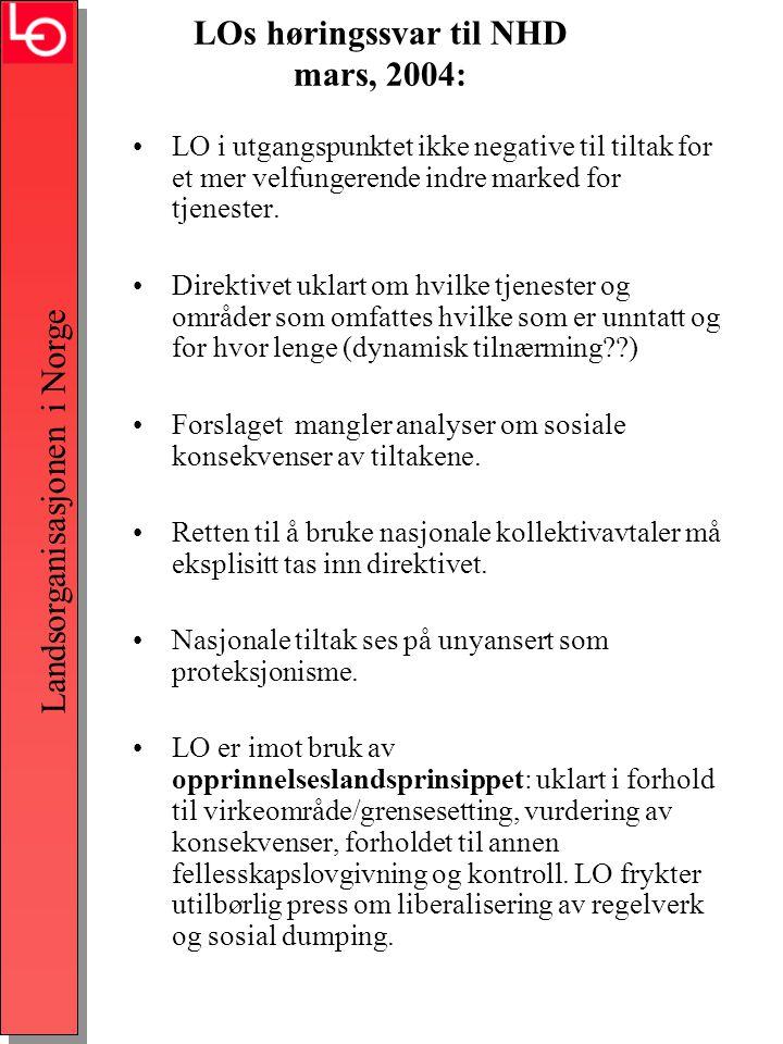 Landsorganisasjonen i Norge LOs høringssvar til NHD mars, 2004: •LO i utgangspunktet ikke negative til tiltak for et mer velfungerende indre marked for tjenester.