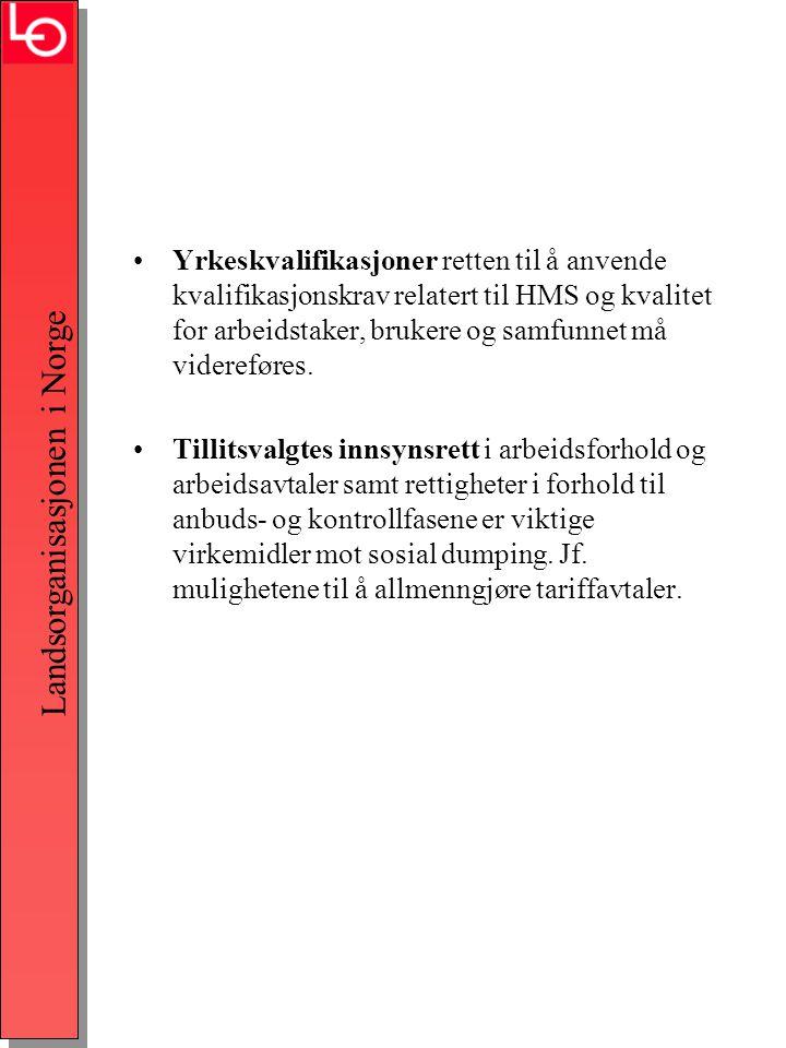 Landsorganisasjonen i Norge •Yrkeskvalifikasjoner retten til å anvende kvalifikasjonskrav relatert til HMS og kvalitet for arbeidstaker, brukere og samfunnet må videreføres.