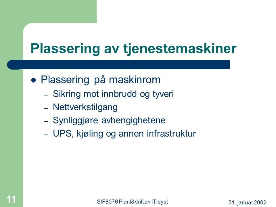 31. januar 2002 SIF8076 Planl&drift av IT-syst 11 Plassering av tjenestemaskiner  Plassering på maskinrom – Sikring mot innbrudd og tyveri – Nettverk
