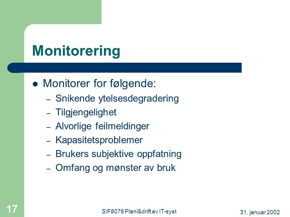 31. januar 2002 SIF8076 Planl&drift av IT-syst 17 Monitorering  Monitorer for følgende: – Snikende ytelsesdegradering – Tilgjengelighet – Alvorlige f