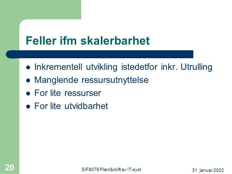 31. januar 2002 SIF8076 Planl&drift av IT-syst 20 Feller ifm skalerbarhet  Inkrementell utvikling istedetfor inkr. Utrulling  Manglende ressursutnyt