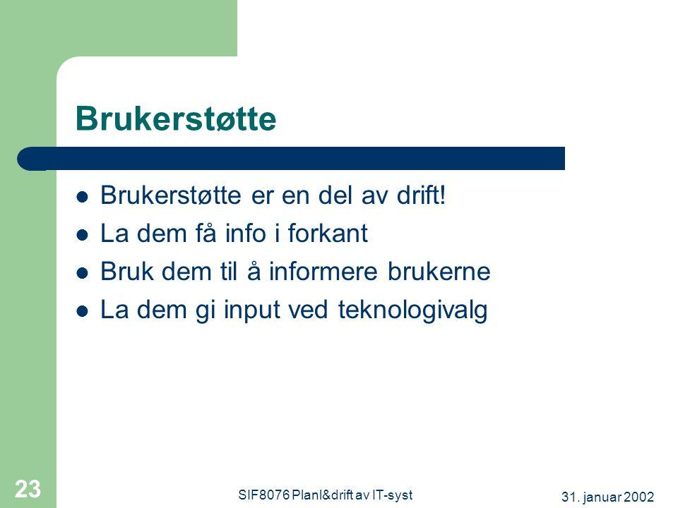 31. januar 2002 SIF8076 Planl&drift av IT-syst 23 Brukerstøtte  Brukerstøtte er en del av drift.