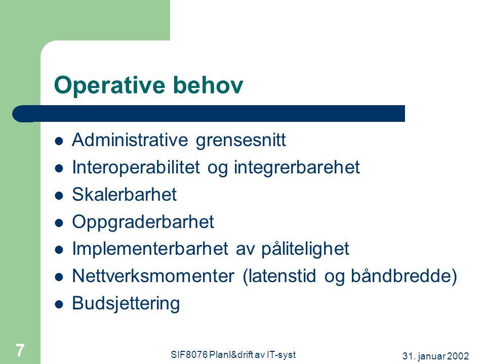 31. januar 2002 SIF8076 Planl&drift av IT-syst 7 Operative behov  Administrative grensesnitt  Interoperabilitet og integrerbarehet  Skalerbarhet 