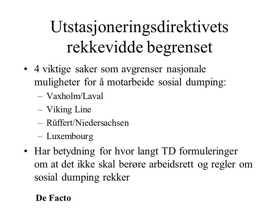 De Facto Utstasjoneringsdirektivets rekkevidde begrenset •4 viktige saker som avgrenser nasjonale muligheter for å motarbeide sosial dumping: –Vaxholm