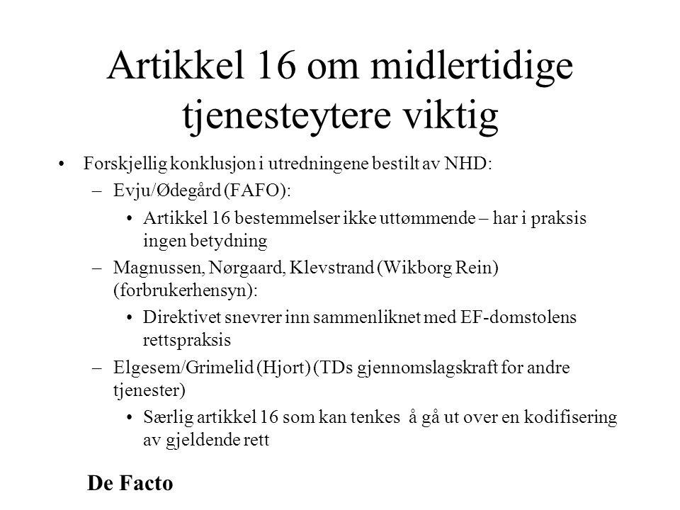 De Facto Artikkel 16 om midlertidige tjenesteytere viktig •Forskjellig konklusjon i utredningene bestilt av NHD: –Evju/Ødegård (FAFO): •Artikkel 16 be