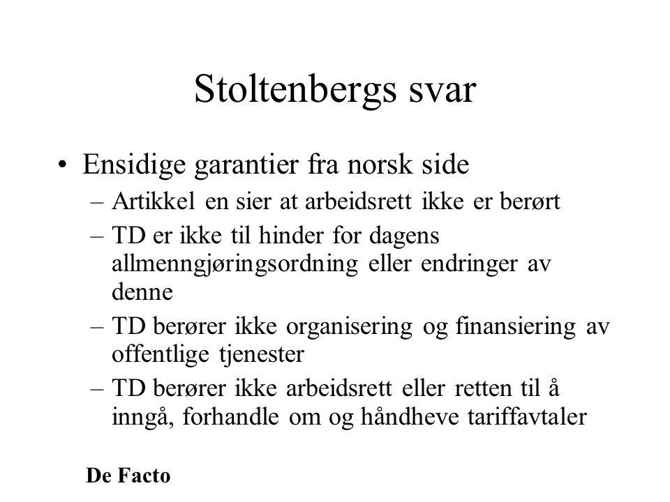 De Facto Stoltenbergs svar •Ensidige garantier fra norsk side –Artikkel en sier at arbeidsrett ikke er berørt –TD er ikke til hinder for dagens allmen