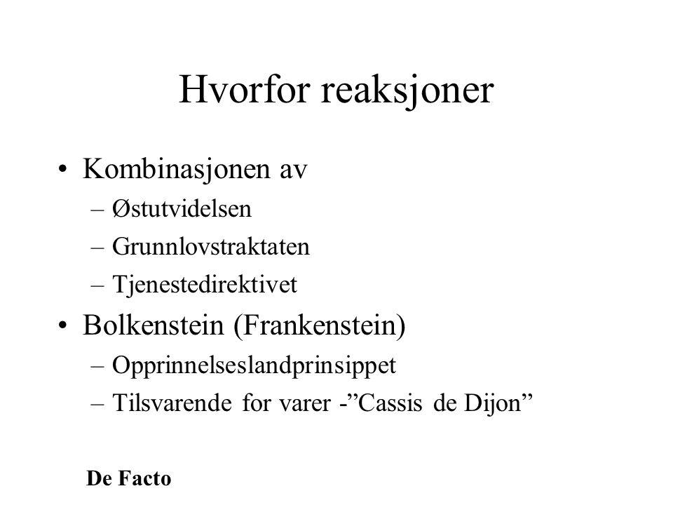 De Facto Hvorfor reaksjoner •Kombinasjonen av –Østutvidelsen –Grunnlovstraktaten –Tjenestedirektivet •Bolkenstein (Frankenstein) –Opprinnelseslandprin