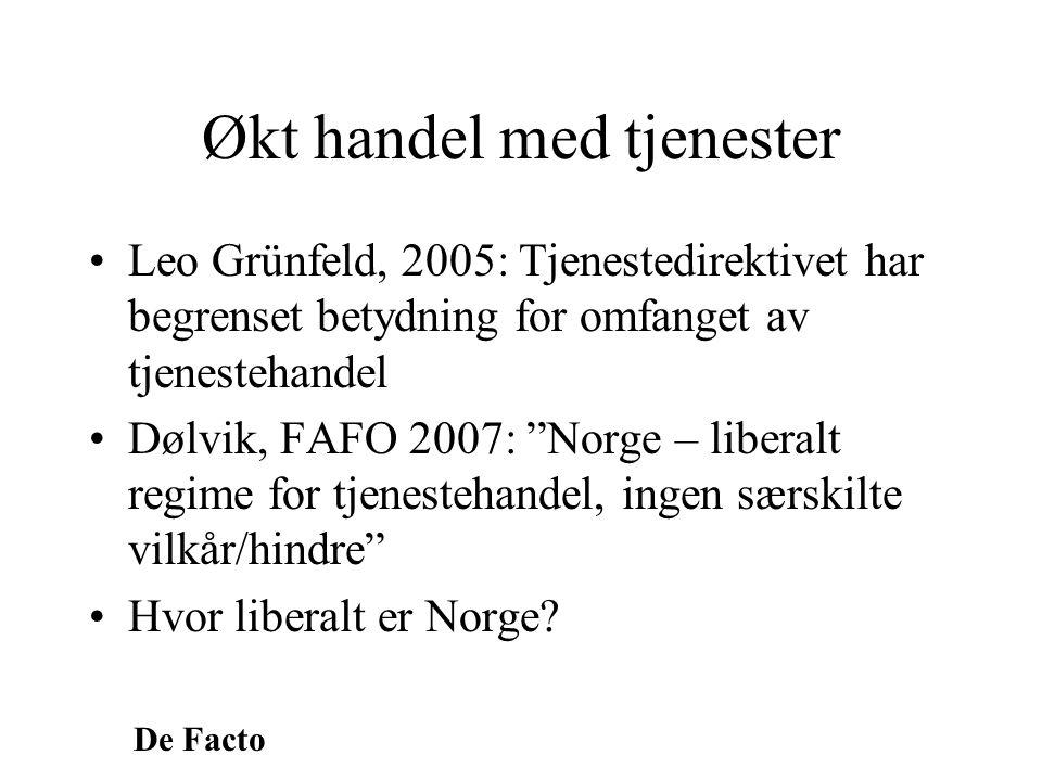 """De Facto Økt handel med tjenester •Leo Grünfeld, 2005: Tjenestedirektivet har begrenset betydning for omfanget av tjenestehandel •Dølvik, FAFO 2007: """""""