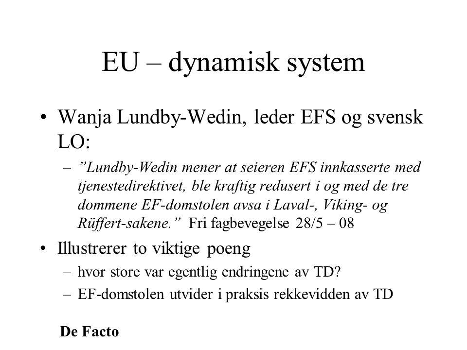 """De Facto EU – dynamisk system •Wanja Lundby-Wedin, leder EFS og svensk LO: –""""Lundby-Wedin mener at seieren EFS innkasserte med tjenestedirektivet, ble"""