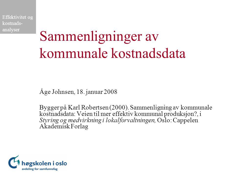 Effektivitet og kostnads- analyser Sammenligninger av kommunale kostnadsdata Åge Johnsen, 18.