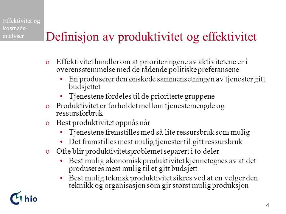 Effektivitet og kostnads- analyser 4 Definisjon av produktivitet og effektivitet oEffektivitet handler om at prioriteringene av aktivitetene er i overensstemmelse med de rådende politiske preferansene •En produserer den ønskede sammensetningen av tjenester gitt budsjettet •Tjenestene fordeles til de prioriterte gruppene oProduktivitet er forholdet mellom tjenestemengde og ressursforbruk oBest produktivitet oppnås når •Tjenestene fremstilles med så lite ressursbruk som mulig •Det framstilles mest mulig tjenester til gitt ressursbruk oOfte blir produktivitetsproblemet separert i to deler •Best mulig økonomisk produktivitet kjennetegnes av at det produseres mest mulig til et gitt budsjett •Best mulig teknisk produktivitet sikres ved at en velger den teknikk og organisasjon som gir størst mulig produksjon
