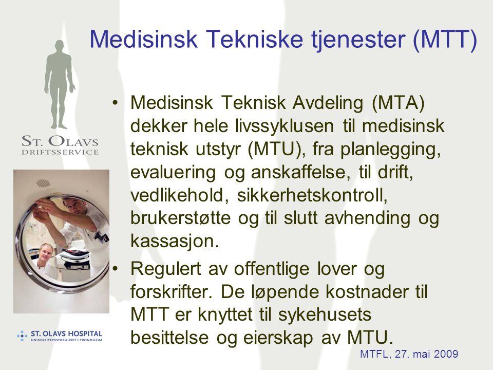 Medisinsk Tekniske tjenester (MTT) •Medisinsk Teknisk Avdeling (MTA) dekker hele livssyklusen til medisinsk teknisk utstyr (MTU), fra planlegging, eva
