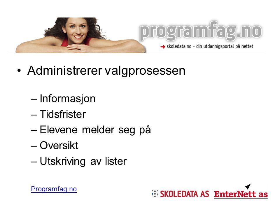 Programfag.no •Administrerer valgprosessen –Informasjon –Tidsfrister –Elevene melder seg på –Oversikt –Utskriving av lister Programfag.no