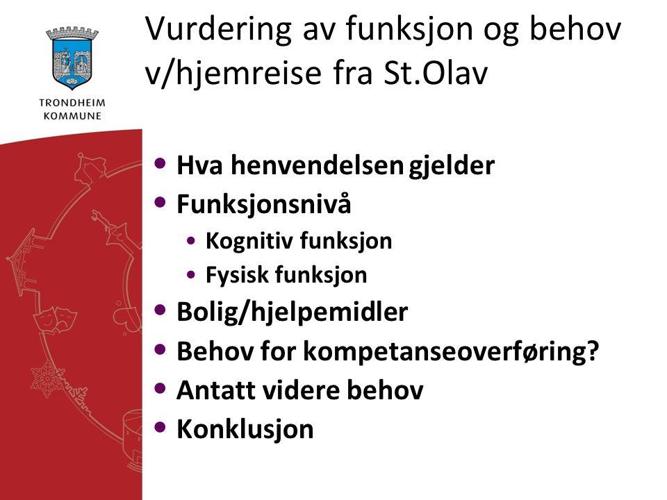Vurdering av funksjon og behov v/hjemreise fra St.Olav • Hva henvendelsen gjelder • Funksjonsnivå •Kognitiv funksjon •Fysisk funksjon • Bolig/hjelpemi