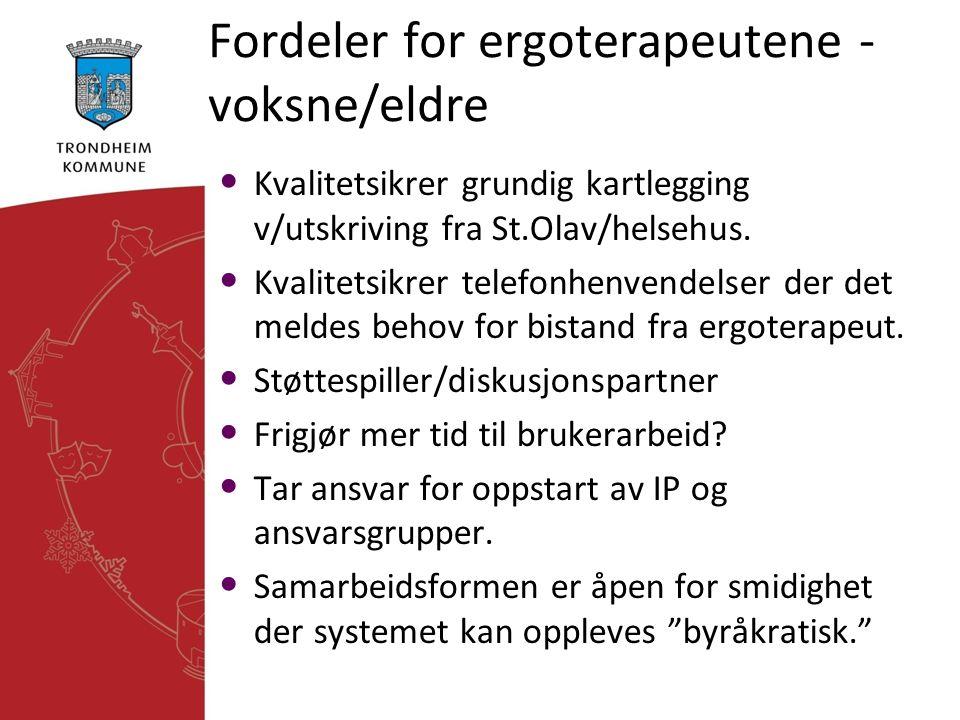 Fordeler for ergoterapeutene - voksne/eldre • Kvalitetsikrer grundig kartlegging v/utskriving fra St.Olav/helsehus. • Kvalitetsikrer telefonhenvendels