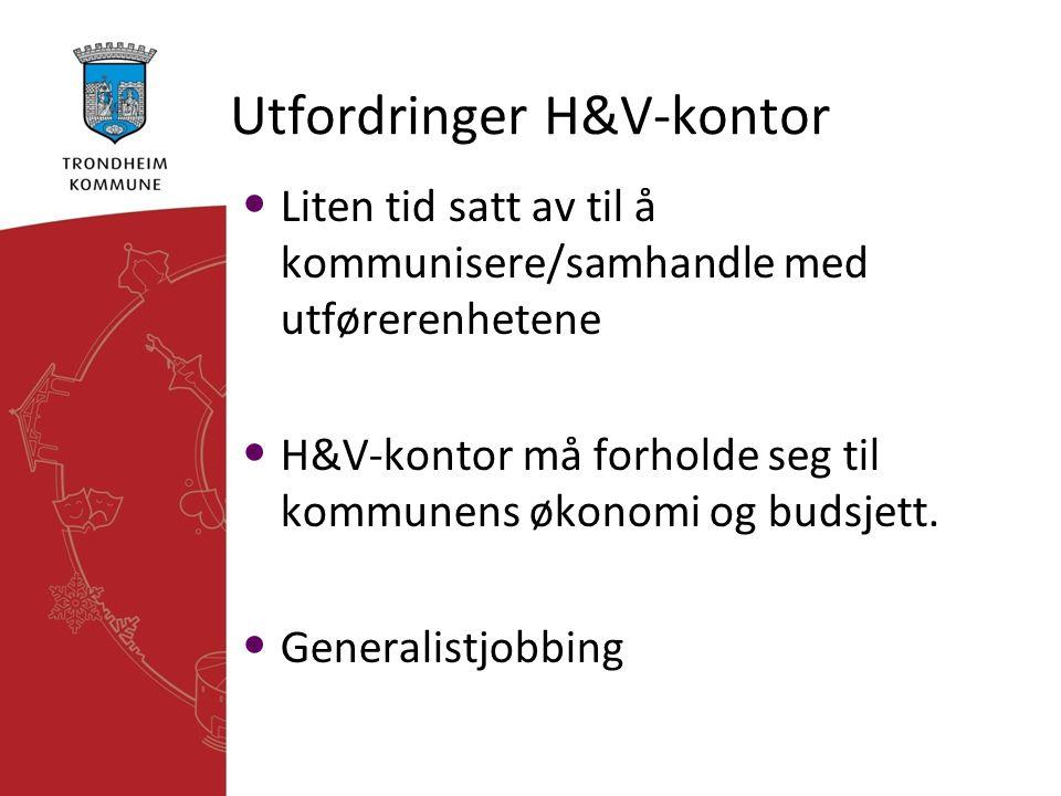 Utfordringer H&V-kontor • Liten tid satt av til å kommunisere/samhandle med utførerenhetene • H&V-kontor må forholde seg til kommunens økonomi og buds